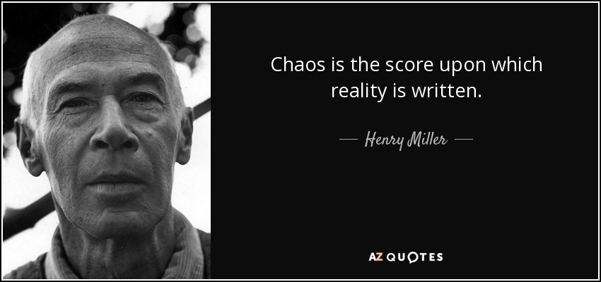 quote-chaos-is-the-score-upon-which-reality-is-written-henry-miller-19-98-16